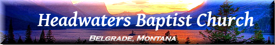 Headwaters Baptist Church - An Independent Baptist Church Serving Manhattan, MT and Gallatin County